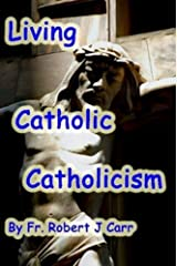 Living Catholic Catholicism Kindle Edition