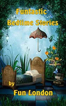 Funtastic Bedtime Stories by [London, Fun]
