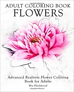 Amazoncom Adult Coloring Book Flowers Advanced Realistic Flowers
