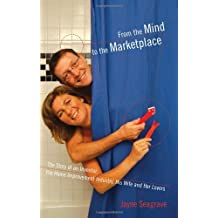 From the Mind to the Marketplace: The Story of an Inventor, the Home Improvement Industry, His Wife and Her Lovers by Jayne Seagrave (2005-04-28)