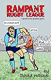 Rampant Rugby League: A Guide to the Greatest Game