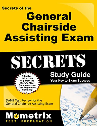Secrets of the General Chairside Assisting Exam Study Guide: DANB Test Review for the General Chairside Assisting Exam (Mometrix Test Preparation)