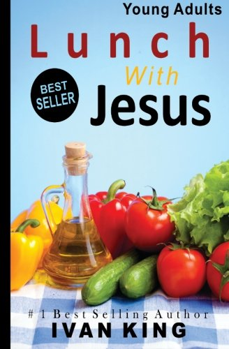 Young Adults: Lunch With Jesus [Young Adult Books] (Young Adults, Young Adult Books, Free Young Adult Books) ebook