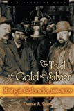 The Trail of Gold and Silver: Mining in Colorado, 1859-2009 (Timberline Books)