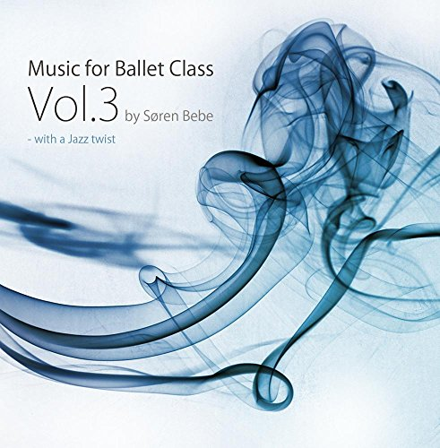 Music for Ballet Class Vol.3 - with a Jazz twist (Original ballet class music by jazz pianist Søren Bebe)