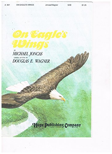 On Eagle's Wings (Song Based on Psalm 91) - SAB (S.A.B.) Voices & Keyboard Accompaniment - Choral Sheet Music; Song Composed by Michael Joncas, Choral Setting by Douglas E. Wagner