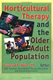 Horticultural Therapy and the Older Adult Population, Suzanne Wells, 0789000369