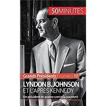 Lyndon B. Johnson et l'après Kennedy: Un président en guerre contre la pauvreté (Grands Présidents t. 10) (French Edition)