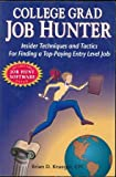 College Grad Job Hunter : Insider Techniques and Tactics for Finding a Top-Paying Entry Level Job, Krueger, Brian D., 1886847215