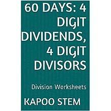 60 Division Worksheets with 4-Digit Dividends, 4-Digit Divisors: Math Practice Workbook (60 Days Math Division Series 13)