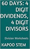 60 Division Worksheets with 4-Digit Dividends, 4-Digit Divisors: Math Practice Workbook (60 Days Math Division Series 13)
