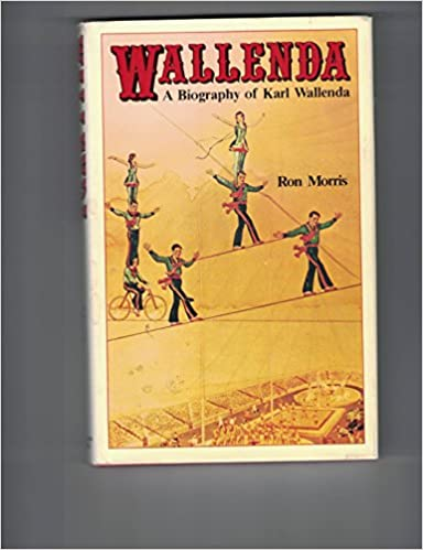 Wallenda: A Biography of Karl Wallenda: Amazon.es: Morris, Ron ...