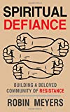 Spiritual Defiance: Building a Beloved Community of Resistance