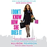 I Don't Know How She Does It: The Life of Kate Reddy, Working Mother   Allison Pearson