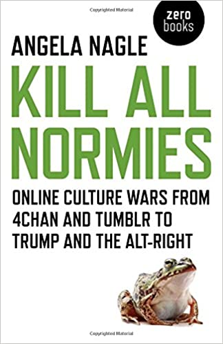 Amazoncom Kill All Normies Online Culture Wars From 4chan And