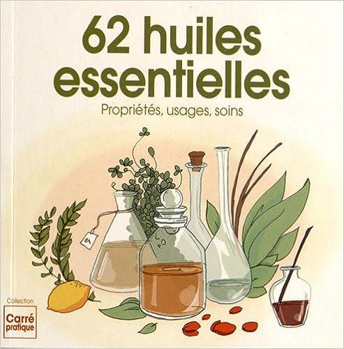 62 huiles essentielles : Propriétés, usages, soins