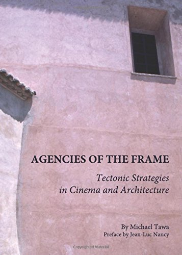 Read Online Agencies of the Frame: Tectonic Strategies in Cinema and Architecture PDF