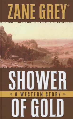Download Shower of Gold: A Western Story (Thorndike Press Large Print Western) PDF