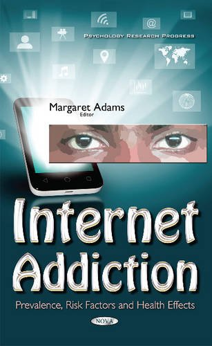 Internet Addiction: Prevalence, Risk Factors and Health Effects (Psychology Research Progress)
