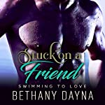 Stuck on a Friend: Swimming to Love, Book 1 | Bethany Dayna