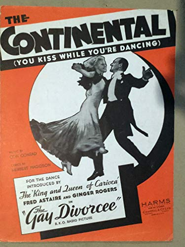 THE CONTINENTAL (Con Conrad and Herbert Magidson SHEET MUSIC) 1934 original sheet music from the 1934 film THE GAY DIVORCEE with Fred Astaire and Ginger Rogers (all pictured on the cover). pristine condition!