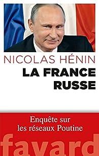 La France russe : Enquête sur les réseaux de Poutine par Nicolas Hénin