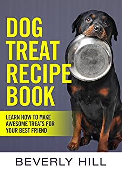 DOG TREAT RECIPE BOOK: LEARN HOW TO MAKE TREATS FOR YOUR ...
