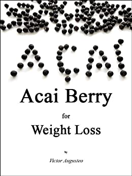 Acai Berry Juice for Weight Loss, Anti-Aging and Detox by [Augusteo, Victor]