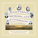 Eccentrics, Heroes, and Cutthroats of Old Berkeley, Richard Schwartz, 0967820421