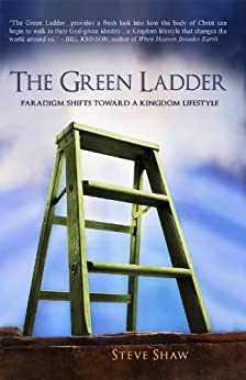 The Green Ladder: Paradigm Shifts Toward A Kingdom Lifestyle by [Shaw, Steve]
