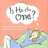 Is He The One?: 101 Questions That Will Lead You to the Truth, Whatever That Is