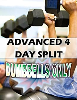Amazon com: DUMBBELLS ONLY ADVANCED 4 DAY SPLIT eBook: Linda Cusmano