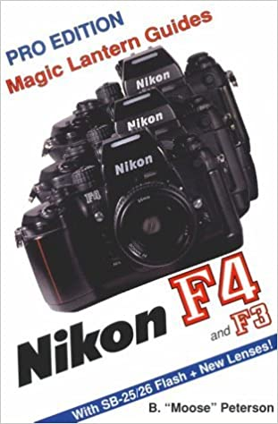 Book Nikon F4/F4S/F4E/F3: With SB25/26 Flash and New Lenses (Magic Lantern Guides) by B. Moose Peterson (1996-08-02)