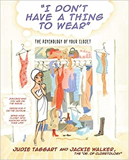 880019430 I Don't Have a Thing to Wear: The Psychology of Your Closet: Judie Taggart,  Jackie Walker: 9780743466448: Amazon.com: Books