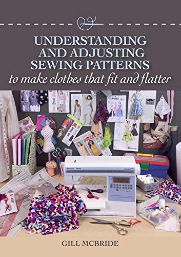 Understanding and Adjusting Sewing Patterns: To Make Clothes That Fit and Flatter ()