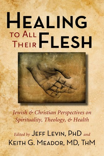 Healing to All Their Flesh: Jewish and Christian Perspectives on Spirituality, Theology, and Health