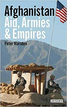 Book Afghanistan - Aid, Armies and Empires by Peter Marsden (2009-04-15)