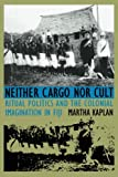 img - for Neither Cargo nor Cult: Ritual Politics and the Colonial Imagination in Fiji book / textbook / text book