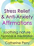Stress Relief & Anti-Anxiety Affirmations: Relax with Soothing Nature Hypnosis & Meditation