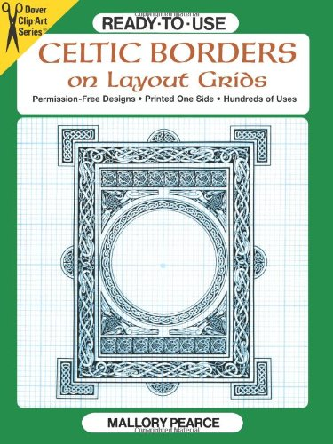 - Ready-to-Use Celtic Borders on Layout Grids (Dover Clip Art Ready-to-Use)