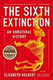 The Sixth Extinction: An Unnatural History: Written by Elizabeth Kolbert, 2015 Edition, (Reprint) Publisher: Picador USA [Paperback]