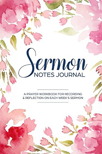 Sermon Notes Journal: A christian workbook To Record, Remember And Reflect - Sermon Notes and Reflection on more than 100 days