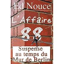 """L'Affaire """"88"""": Suspense au temps du Mur de Berlin (La vie nous revient de l'aurore t. 4) (French Edition)"""