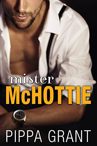 Mister McHottie: A Billionaire Boss / Brother's Best Friend / Enemies to Lovers Romantic Comedy