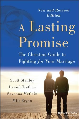 A Lasting Promise: The Christian Guide to Fighting for Your Marriage by Stanley, Scott M., Trathen, Daniel, McCain, Savanna, Bryan, B. Milton (January 7, 2014) Paperback