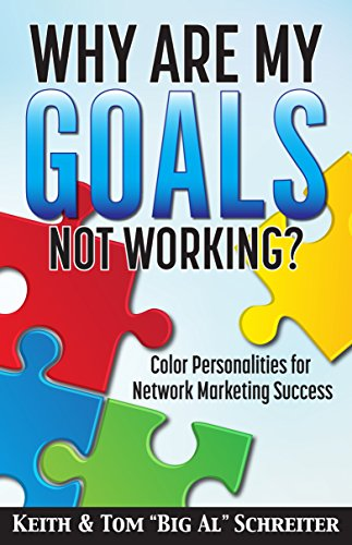 """Why Are My Goals Not Working?: Color Personalities for Network Marketing Success by [Schreiter, Keith, Schreiter, Tom """"Big Al""""]"""