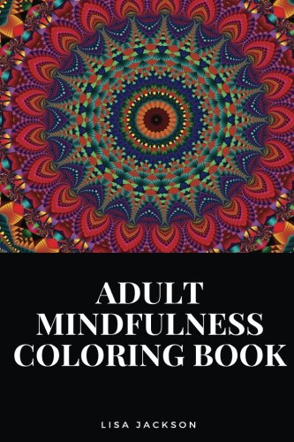 Adult Mindfulness Coloring Book: Mindfulness for Teachers and Kids Art Therapy and Success Inspired Adult Coloring Book (Adult Mindfulness Coloring Books) (Topiary Card)