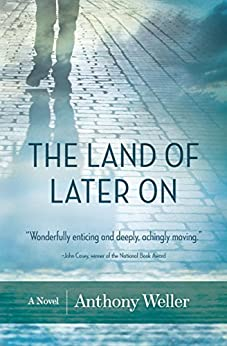 The Land of Later On by [Weller, Anthony]
