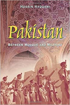 Book Pakistan: Between Mosque and Military by Husain Haqqani (2005-07-30)
