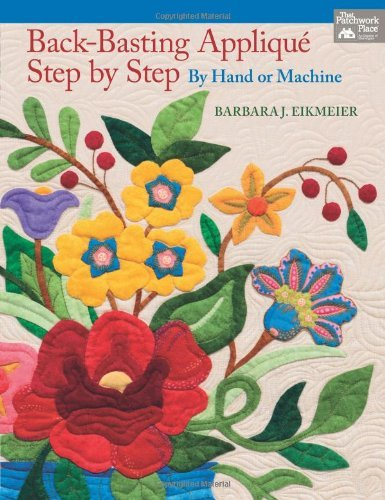 By Barbara J. Eikmeier - Back-Basting Applique: Step by Step by Hand or Machine (That Patchwork Place) (6/15/13)
